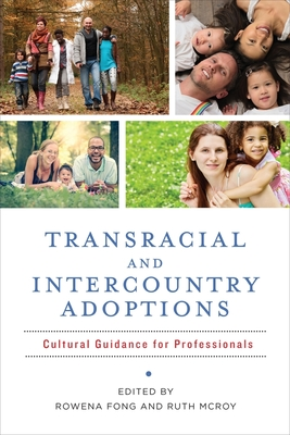 Transracial and Intercountry Adoptions: Cultural Guidance for Professionals - Fong, Rowena, Edd (Editor), and McRoy, Ruth (Editor)