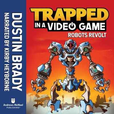 Trapped in a Video Game: Robots Revolt - Brady, Dustin, and Heyborne, Kirby (Narrator)