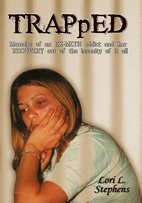 Trapped: Memoirs of an Ex-Meth Addict and Her Recovery Out of the Insanity of It All - Stephens, Lori L
