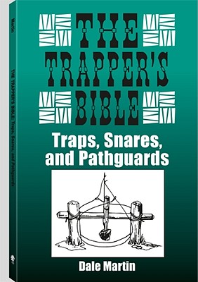 Trapper's Bible: Traps, Snares and Pathguards - Martin, Dale