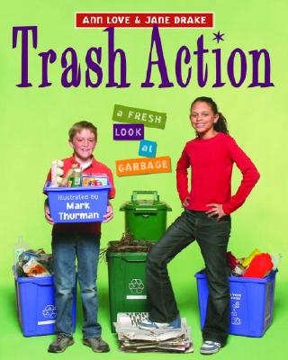 Trash Action: A Fresh Look at Garbage - Love, Ann