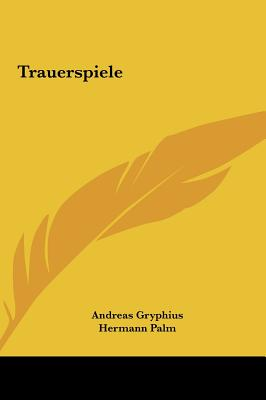 Trauerspiele - Gryphius, Andreas