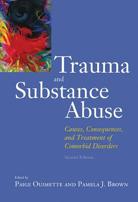 Trauma and Substance Abuse: Causes, Consequences, and Treatment of Comorbid Disorders - Ouimette, Paige, PhD (Editor)