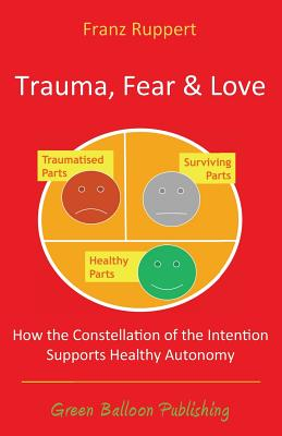 Trauma Fear and Love - Ruppert, Franz, and Broughton, Vivian (Editor)