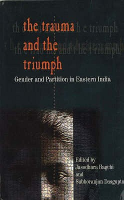 Trauma & the Triumph: Gender & Partition in Eastern India - Hussain, Sabiha