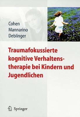 Traumafokussierte Kognitive Verhaltenstherapie Bei Kindern Und Jugendlichen - Goldbeck, Lutz (Translated by), and Cohen, Judith A, MD, and Mannarino, Anthony P, PhD