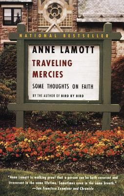 Traveling Mercies: Some Thoughts on Faith - Lamott, Anne