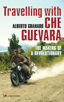 Travelling with Che Guevara: The Making of a Revolutionary - Granado, Alberto