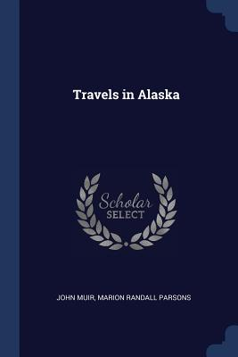 Travels in Alaska - Muir, John, and Parsons, Marion Randall