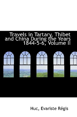 Travels in Tartary, Thibet and China During the Years 1844-5-6, Volume II - Rgis, Huc Evariste
