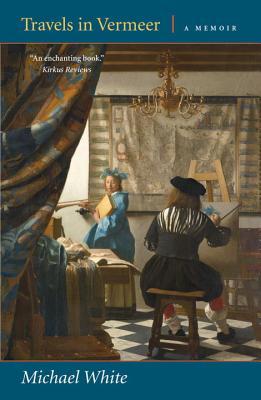 Travels in Vermeer: A Memoir - White, Michael, Dr.