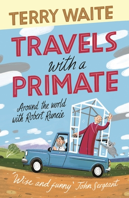 Travels with a Primate: Around the World with Archbishop Robert Runcie - Waite, Terry