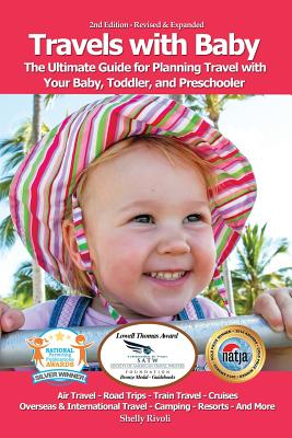 Travels with Baby: The Ultimate Guide for Planning Travel with Your Baby, Toddler, and Preschooler - Rivoli, Shelly