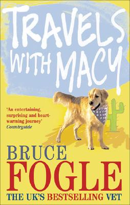 Travels with Macy: One Man and His Dog Take a Journey Through North America in Search of Home - Fogle, Bruce, Dr., DVM