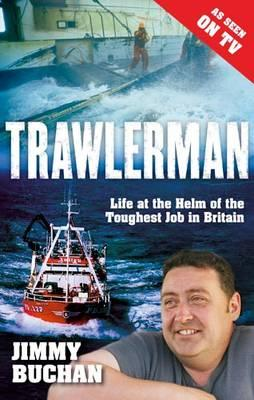Trawlerman: Life at the Helm of the Toughest Job in Britain - Buchan, Jimmy