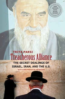 Treacherous Alliance: The Secret Dealings of Israel, Iran, and the United States - Parsi, Trita