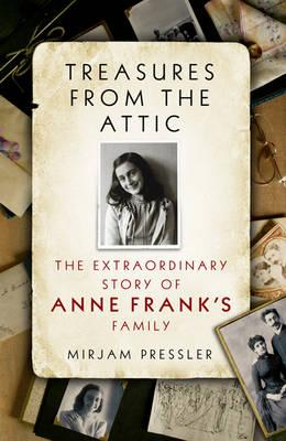 Treasures from the Attic: The Extraordinary Story of Anne Frank's Family - Pressler, Mirjam