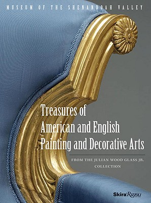Treasures of American and English Painting and Decorative Arts: From the Julian Wood Glass Jr. Collection - Rudolph, William Keyse, and Kirtley, Alexandra Alevizatos