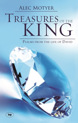 Treasures of the King: Psalms from the Life of David - Motyer, Alec