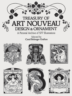 Treasury of Art Nouveau Design & Ornament - Grafton, Carol Belanger (Editor)