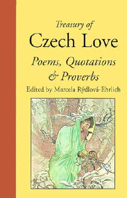 Treasury of Czech Love Poems, Quotations & Proverbs - Rydlova-Erlich, Marcela (Editor), and Rydloua-Erlich, Marcela (Editor)