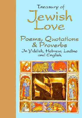 Treasury of Jewish Love: Poems, Quotations & Proverbs in Hebrew Yiddish, Ladino, and English - Gross, David C (Editor)