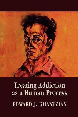 Treating Addiction as a Human Process - Khantzian, Edward J, MD