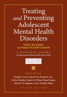 Treating and Preventing Adolescent Mental Health Disorders: What We Know and What We Don't Know - Evans, Dwight L (Editor), and Foa, Edna B (Editor), and Gur, Raquel E (Editor)