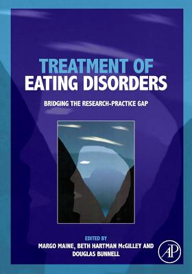 Treatment of Eating Disorders: Bridging the Research-Practice Gap - Maine, Margo, PhD (Editor), and McGilley, Beth Hartman (Editor), and Bunnell, Douglas (Editor)