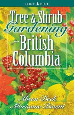 Tree and Shrub Gardening for British Columbia - Beck, Alison, and Binetti, Marianne