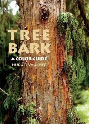Tree Bark: A Color Guide - Vaucher, Hugues, and Eckenwalder, James E. (Translated by)