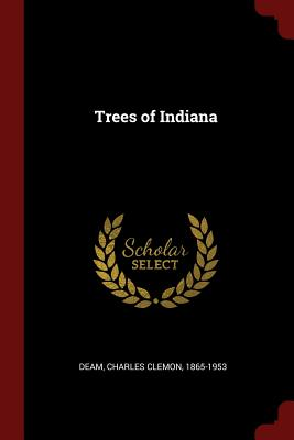 Trees of Indiana - Deam, Charles Clemon 1865-1953 (Creator)