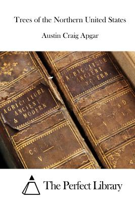 Trees of the Northern United States - Apgar, Austin Craig, and The Perfect Library (Editor)