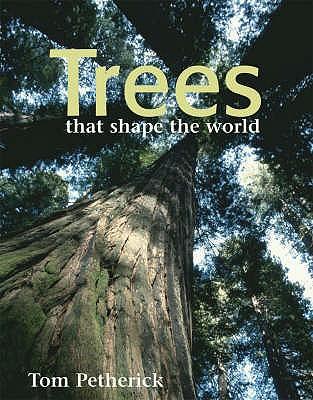 Trees That Shape the World - Petherick, Tom