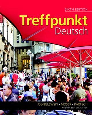 Treffpunkt Deutsch: Grundstufe - Gonglewski, Margaret, and Moser, Beverly, and Partsch, Cornelius