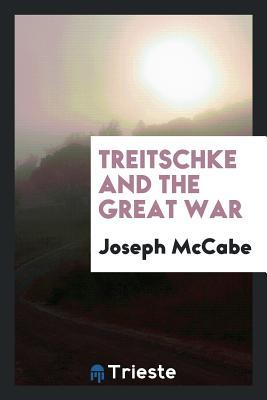 Treitschke and the Great War - McCabe, Joseph
