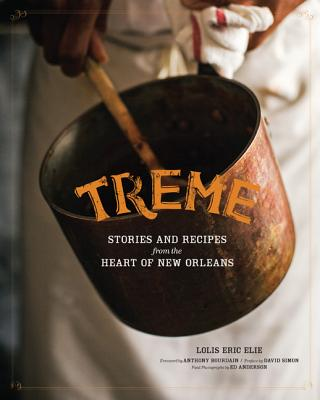 Treme: Stories and Recipes from the Heart of New Orleans - Elie, Lolis Eric, and Bourdain, Anthony (Foreword by), and Simon, David, MD (Preface by)