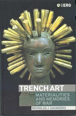 Trench Art: Materialities and Memories of War - Saunders, Nicholas, Dr.