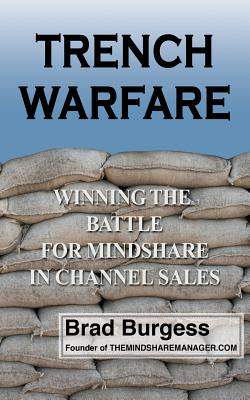 Trench Warfare: Winning the Battle for Mindshare in Channel Sales - Burgess, Brad
