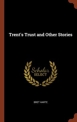 Trent's Trust and Other Stories - Harte, Bret