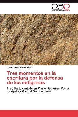 Tres Momentos En La Escritura Por La Defensa de Los Indigenas - Patino Prieto Juan Carlos