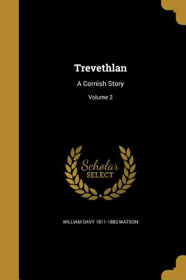 Trevethlan: A Cornish Story; Volume 2 - Watson, William Davy 1811-1883