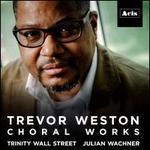 Trevor Weston: Choral Works