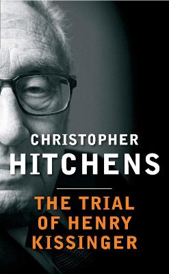 Trial of Henry Kissinger - Hitchens, Christopher