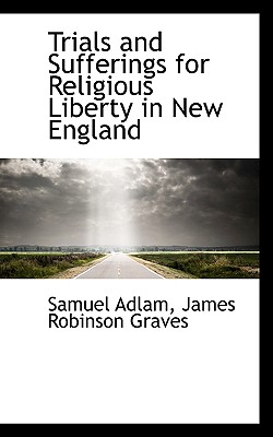Trials and Sufferings for Religious Liberty in New England - Adlam, Samuel