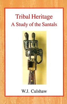 Tribal Heritage: A Study of the Santals - Culshaw, W J