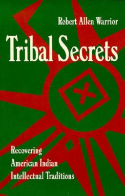 Tribal Secrets: Recovering American Indian Intellectual Traditions - Warrior, Robert Allen