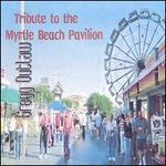 Tribute to the Myrtle Beach Pavilion