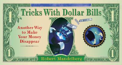 Tricks with Dollar Bills: Another Way to Make Your Money Disappear - Mandelberg, Robert