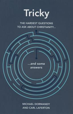 Tricky: The Hardest Questions to Ask about Christianity (and Some Answers) - Dormandy, Michael, and Laferton, Carl